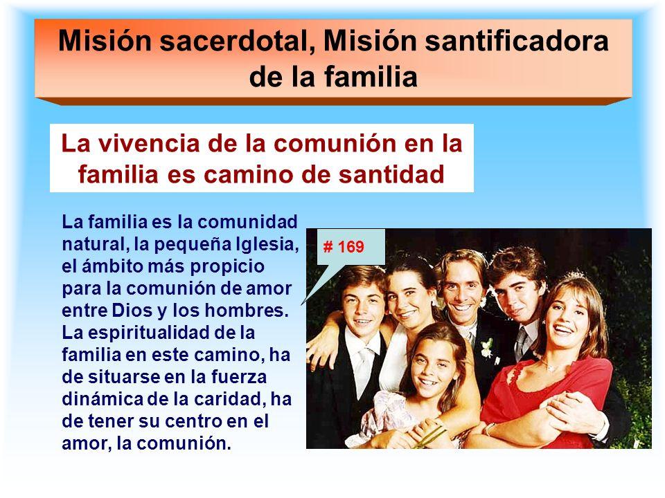 Misión sacerdotal, Misión santificadora de la familia La vivencia de la comunión en la familia es camino de santidad La familia es la comunidad natura