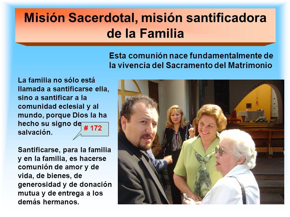 Misión Sacerdotal, misión santificadora de la Familia Esta comunión nace fundamentalmente de la vivencia del Sacramento del Matrimonio La familia no s