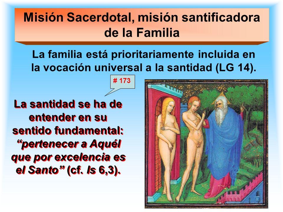 Misión Sacerdotal, misión santificadora de la Familia La familia está prioritariamente incluida en la vocación universal a la santidad (LG 14). La san