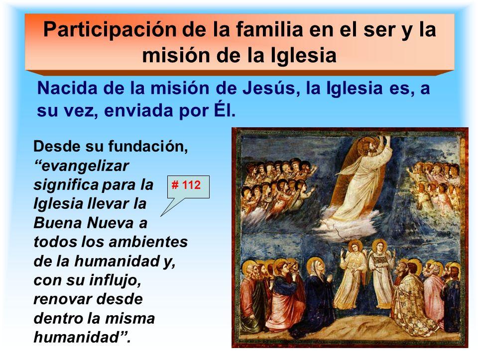 Participación de la familia en el ser y la misión de la Iglesia La Iglesia comenzó su misión, de manera específica en la familia.