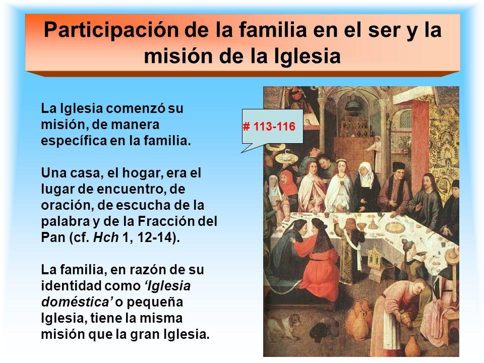 Participación de la familia en el ser y la misión de la Iglesia La Iglesia comenzó su misión, de manera específica en la familia. Una casa, el hogar,