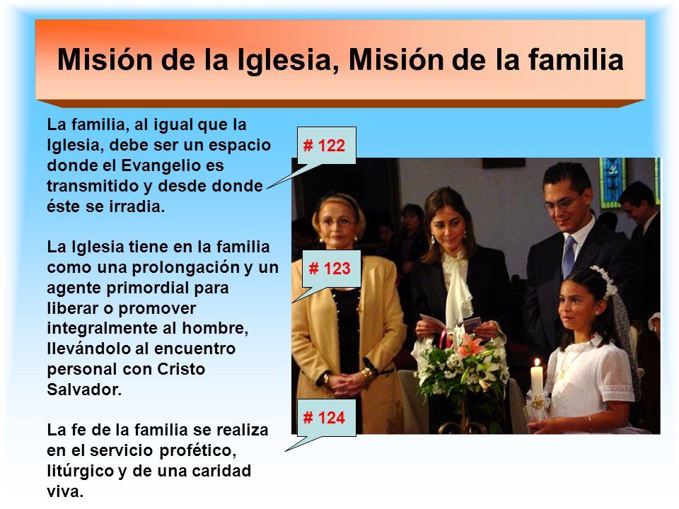 Misión de la Iglesia, Misión de la familia La familia, al igual que la Iglesia, debe ser un espacio donde el Evangelio es transmitido y desde donde és