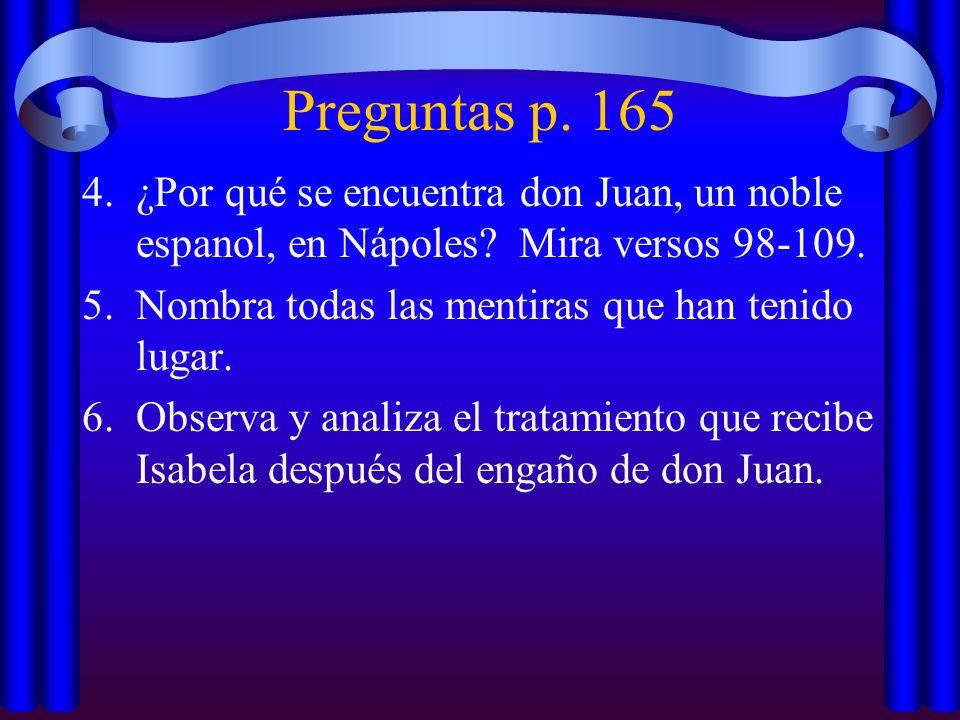 Preguntas p. 165 4.¿Por qué se encuentra don Juan, un noble espanol, en Nápoles? Mira versos 98-109. 5.Nombra todas las mentiras que han tenido lugar.
