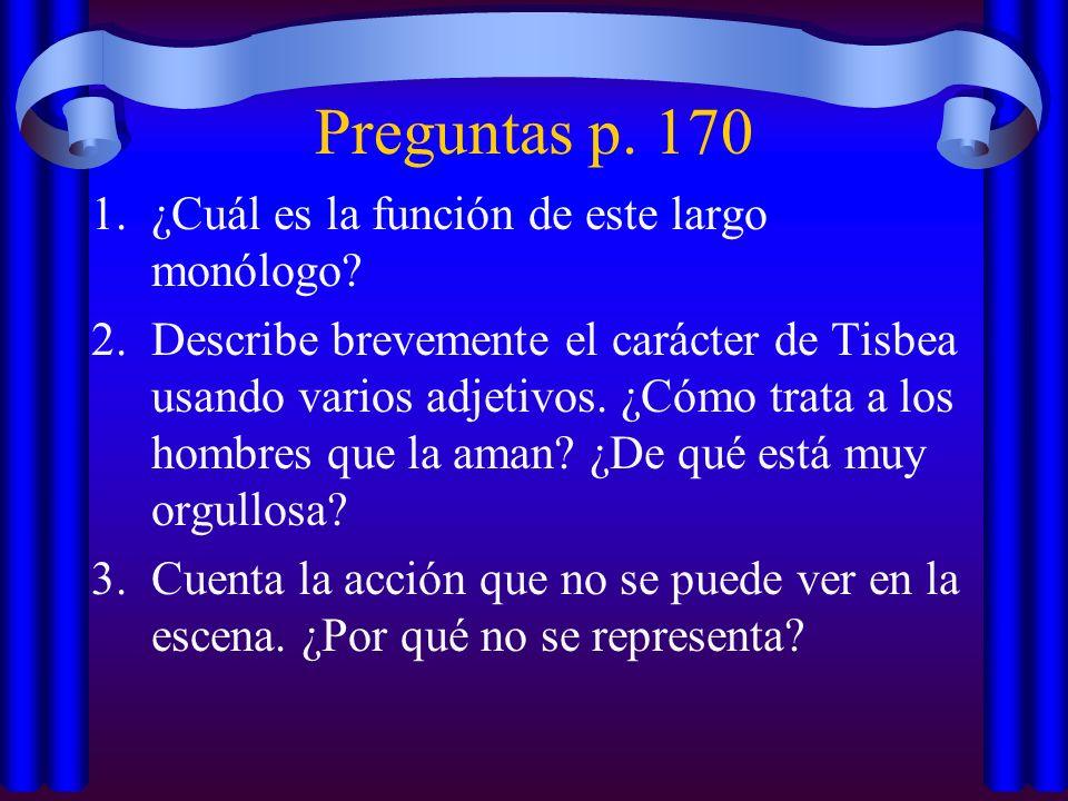 Preguntas p. 170 1.¿Cuál es la función de este largo monólogo? 2.Describe brevemente el carácter de Tisbea usando varios adjetivos. ¿Cómo trata a los