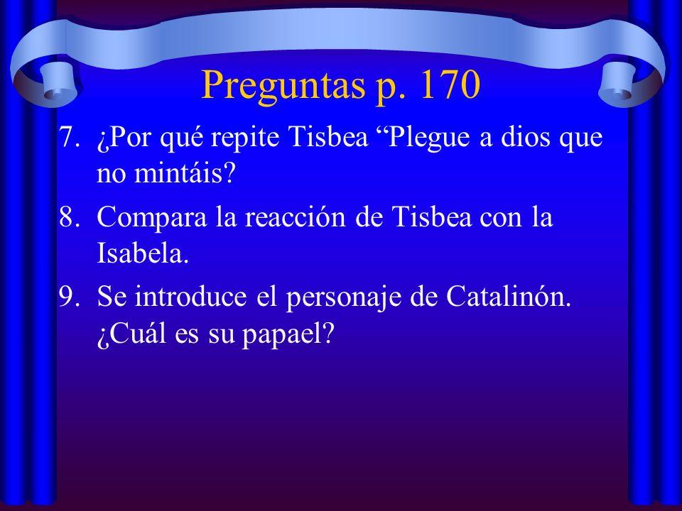 Preguntas p. 170 7.¿Por qué repite Tisbea Plegue a dios que no mintáis? 8.Compara la reacción de Tisbea con la Isabela. 9.Se introduce el personaje de