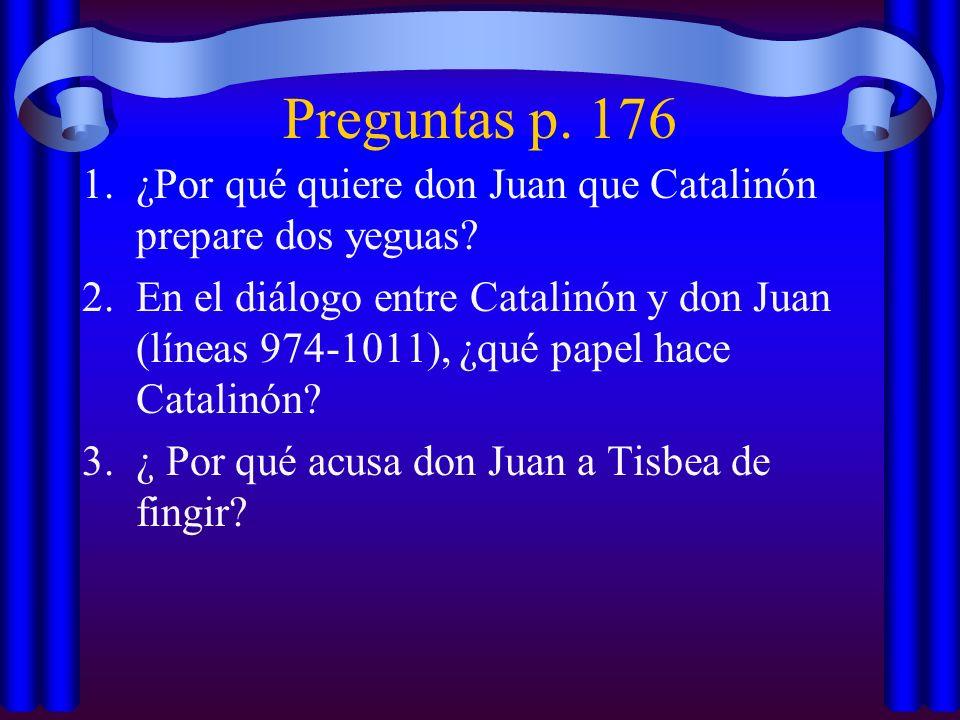 Preguntas p. 176 1.¿Por qué quiere don Juan que Catalinón prepare dos yeguas? 2.En el diálogo entre Catalinón y don Juan (líneas 974-1011), ¿qué papel