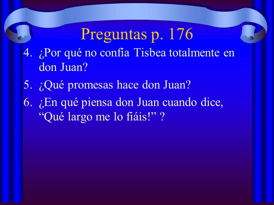 Preguntas p. 176 4.¿Por qué no confía Tisbea totalmente en don Juan? 5.¿Qué promesas hace don Juan? 6.¿En qué piensa don Juan cuando dice, Qué largo m