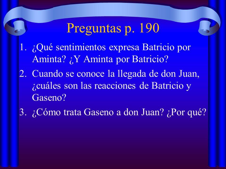 Preguntas p. 190 1.¿Qué sentimientos expresa Batricio por Aminta? ¿Y Aminta por Batricio? 2.Cuando se conoce la llegada de don Juan, ¿cuáles son las r