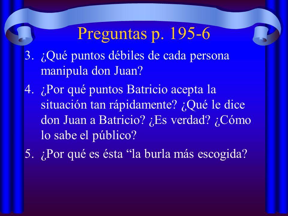 Preguntas p. 195-6 3.¿Qué puntos débiles de cada persona manipula don Juan? 4.¿Por qué puntos Batricio acepta la situación tan rápidamente? ¿Qué le di