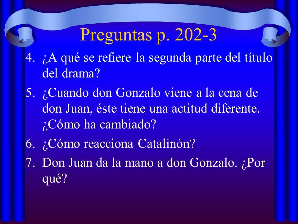 Preguntas p. 202-3 4.¿A qué se refiere la segunda parte del título del drama? 5.¿Cuando don Gonzalo viene a la cena de don Juan, éste tiene una actitu