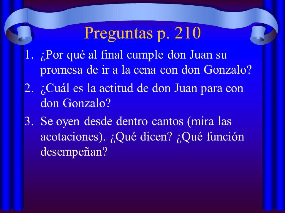 Preguntas p. 210 1.¿Por qué al final cumple don Juan su promesa de ir a la cena con don Gonzalo? 2.¿Cuál es la actitud de don Juan para con don Gonzal