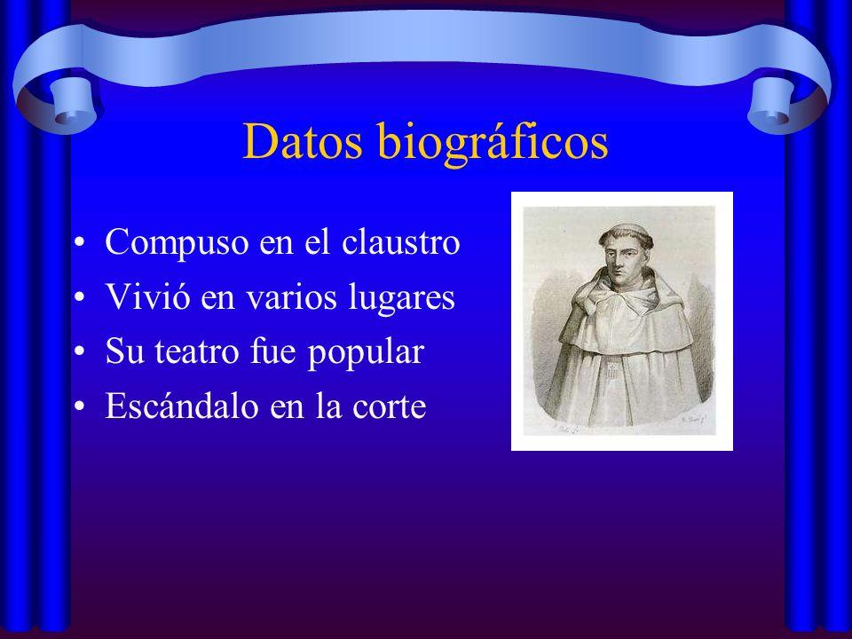 Datos biográficos Compuso en el claustro Vivió en varios lugares Su teatro fue popular Escándalo en la corte