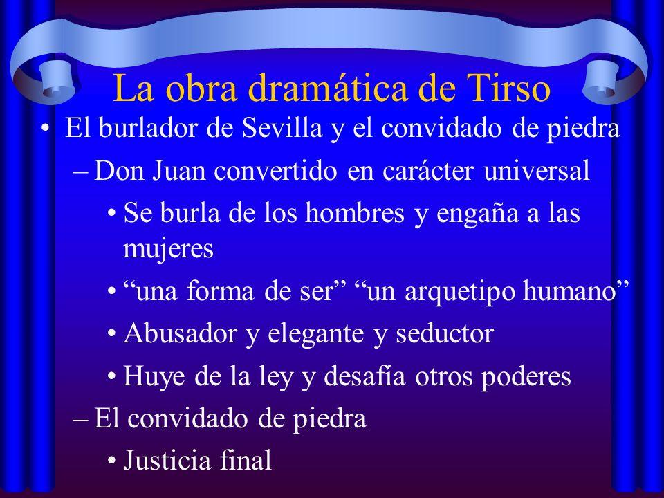 La obra dramática de Tirso El burlador de Sevilla y el convidado de piedra –Don Juan convertido en carácter universal Se burla de los hombres y engaña