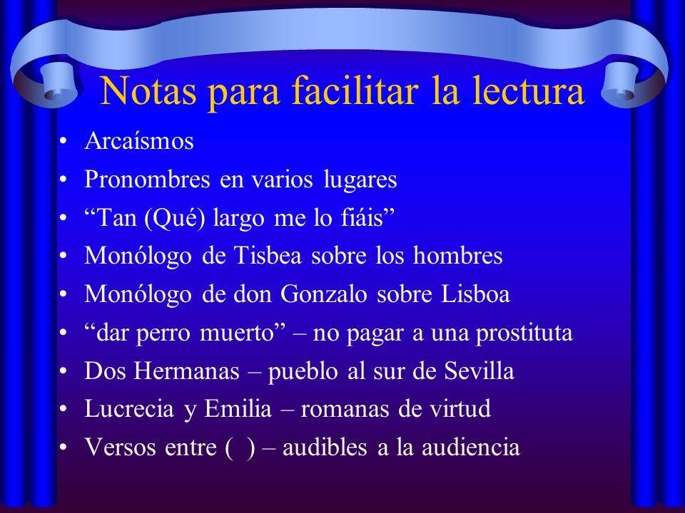 Notas para facilitar la lectura Arcaísmos Pronombres en varios lugares Tan (Qué) largo me lo fiáis Monólogo de Tisbea sobre los hombres Monólogo de do