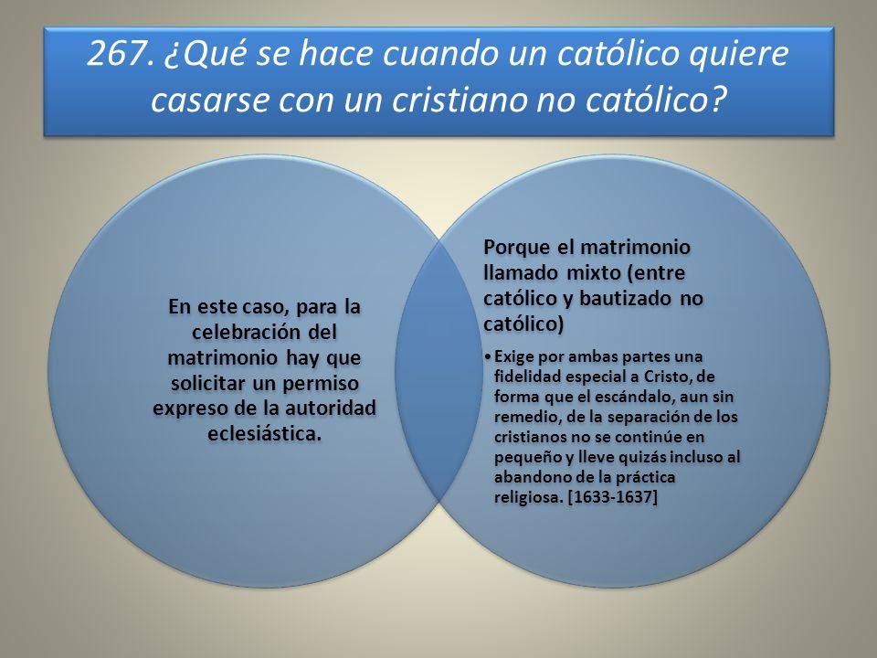 267. ¿Qué se hace cuando un católico quiere casarse con un cristiano no católico? En este caso, para la celebración del matrimonio hay que solicitar u