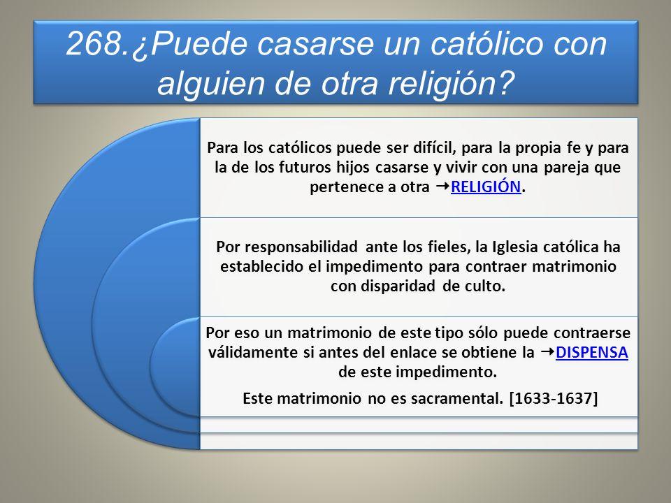 268.¿Puede casarse un católico con alguien de otra religión? Para los católicos puede ser difícil, para la propia fe y para la de los futuros hijos ca