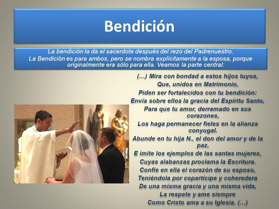 La bendición la da el sacerdote después del rezo del Padrenuestro. La Bendición es para ambos, pero se nombra explícitamente a la esposa, porque origi