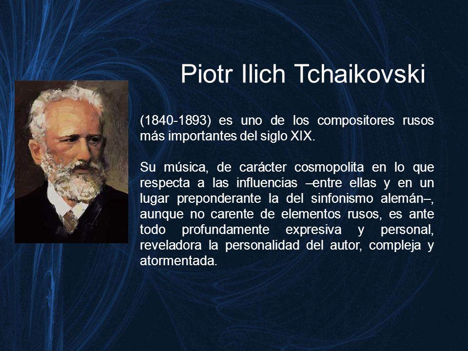 Piotr Ilich Tchaikovski (1840-1893) es uno de los compositores rusos más importantes del siglo XIX.
