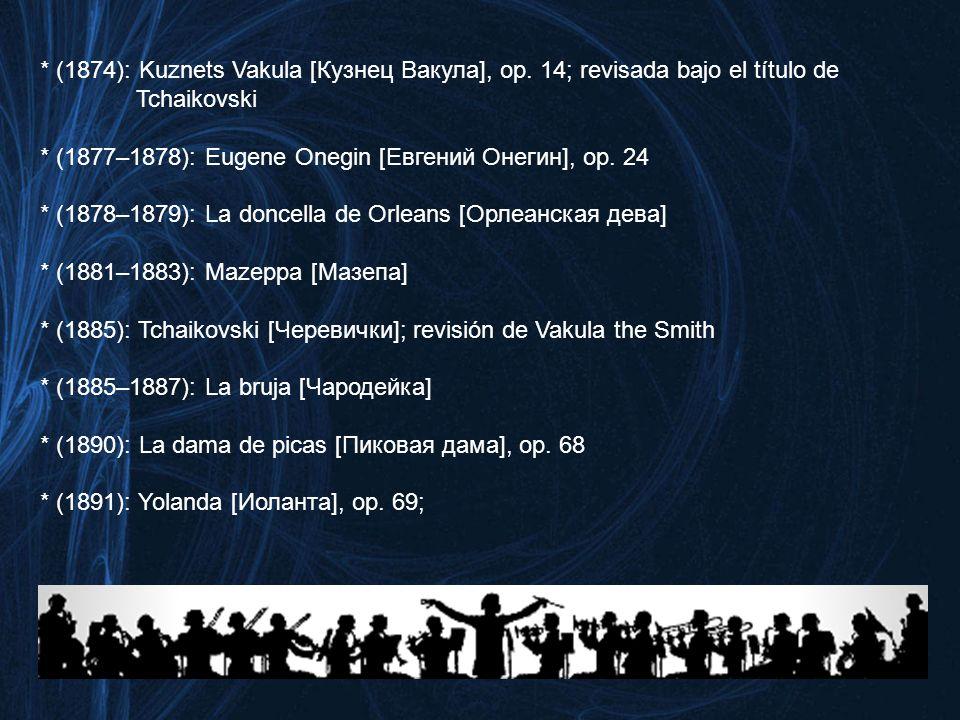 ÓPERAS Chaikovsky dejó terminadas diez óperas, de las cuáles las más conocidas en el mundo fuera de Rusia son Eugene Onegin y La dama de picas. La lis