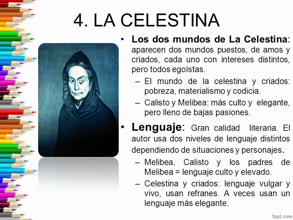 4. LA CELESTINA Los dos mundos de La Celestina: aparecen dos mundos puestos, de amos y criados, cada uno con intereses distintos, pero todos egoístas.