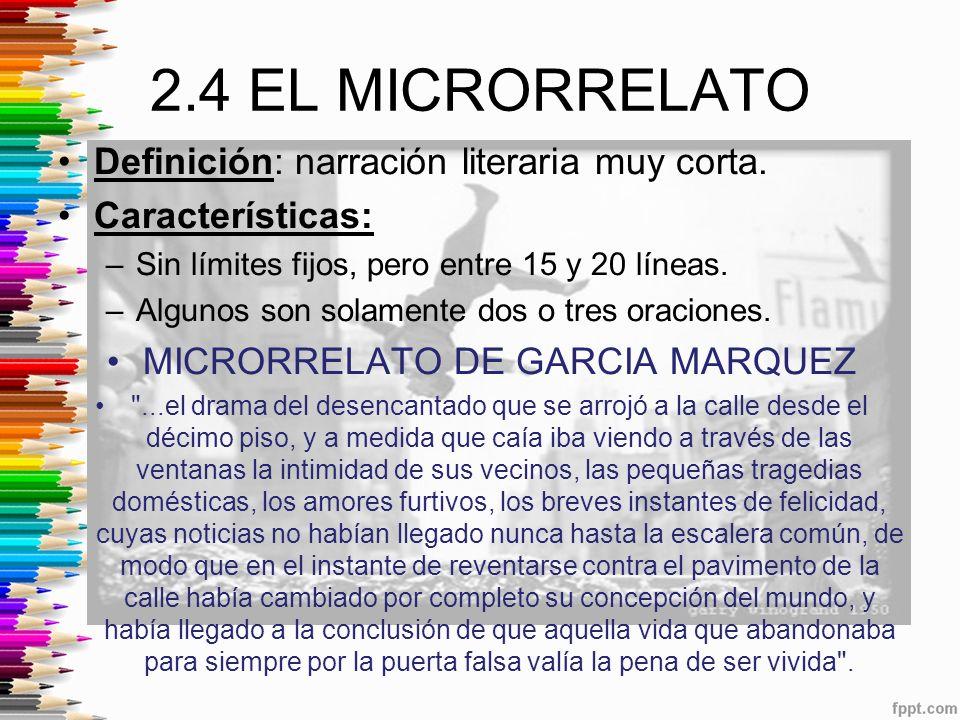 2.4 EL MICRORRELATO Definición: narración literaria muy corta.