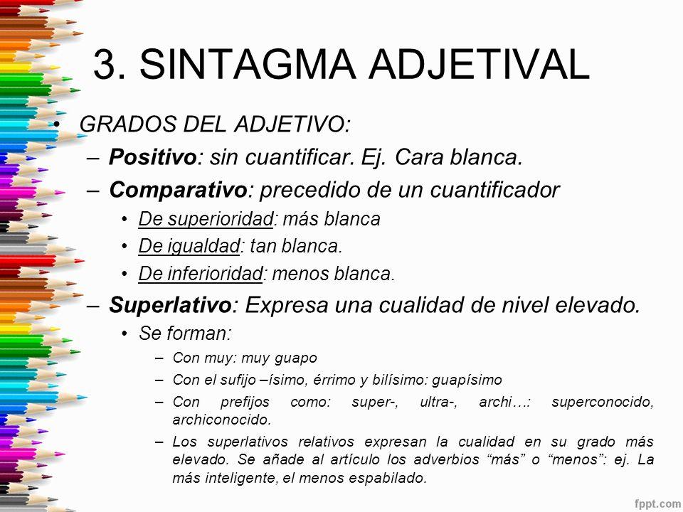 3.SINTAGMA ADJETIVAL GRADOS DEL ADJETIVO: –Positivo: sin cuantificar.