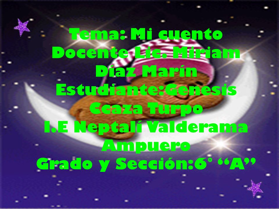 Tema: Mi cuento Docente Lic. Miriam Díaz Marín Estudiante:Genesis Ccaza Turpo I.E Neptalí Valderama Ampuero Grado y Sección:6° A