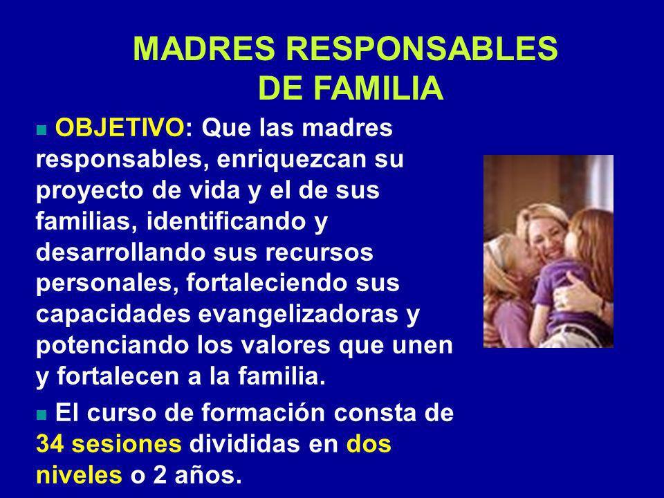 OBJETIVO: Que las madres responsables, enriquezcan su proyecto de vida y el de sus familias, identificando y desarrollando sus recursos personales, fortaleciendo sus capacidades evangelizadoras y potenciando los valores que unen y fortalecen a la familia.