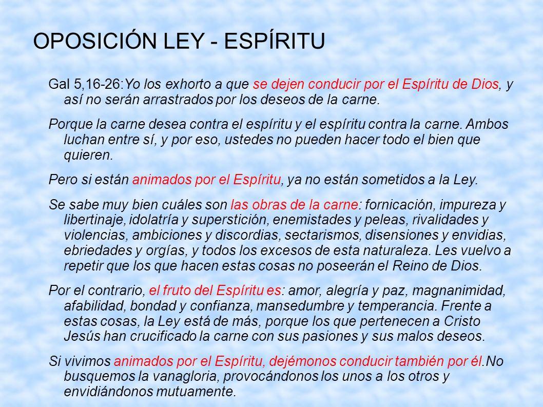 OPOSICIÓN LEY - ESPÍRITU Gal 5,16-26:Yo los exhorto a que se dejen conducir por el Espíritu de Dios, y así no serán arrastrados por los deseos de la c