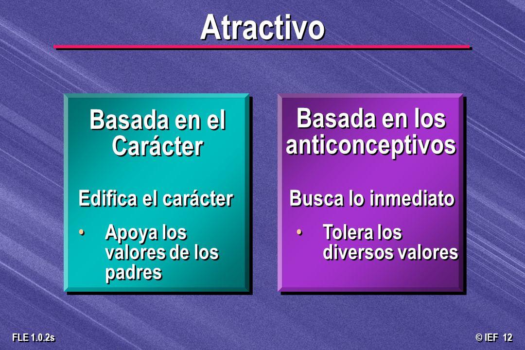 © IEF 12 FLE 1.0.2s Atractivo Busca lo inmediato Tolera los diversos valores Busca lo inmediato Tolera los diversos valores Edifica el carácter Apoya