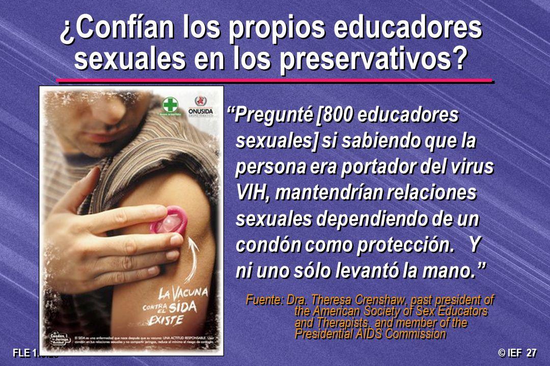© IEF 27 FLE 1.0.2s ¿Confían los propios educadores sexuales en los preservativos? Pregunté [800 educadores sexuales] si sabiendo que la persona era p
