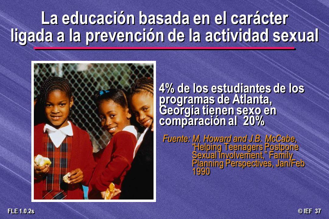 © IEF 37 FLE 1.0.2s 4% de los estudiantes de los programas de Atlanta, Georgia tienen sexo en comparación al 20% Fuente: M. Howard and J.B. McCabe, He
