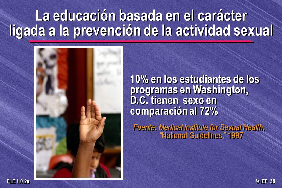 © IEF 38 FLE 1.0.2s 10% en los estudiantes de los programas en Washington, D.C. tienen sexo en comparación al 72% Fuente: Medical Institute for Sexual