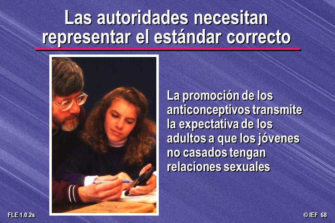 © IEF 68 FLE 1.0.2s La promoción de los anticonceptivos transmite la expectativa de los adultos a que los jóvenes no casados tengan relaciones sexuale
