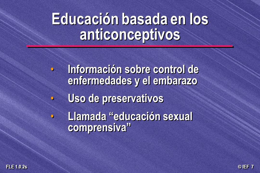 © IEF 68 FLE 1.0.2s La promoción de los anticonceptivos transmite la expectativa de los adultos a que los jóvenes no casados tengan relaciones sexuales Las autoridades necesitan representar el estándar correcto