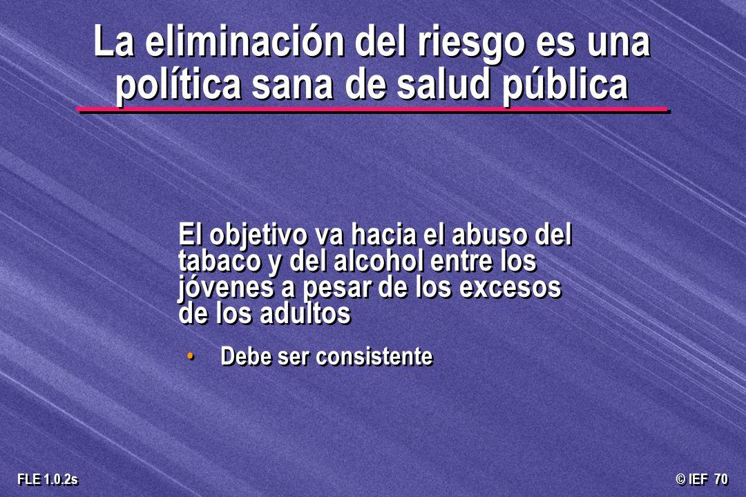 © IEF 70 FLE 1.0.2s El objetivo va hacia el abuso del tabaco y del alcohol entre los jóvenes a pesar de los excesos de los adultos Debe ser consistent
