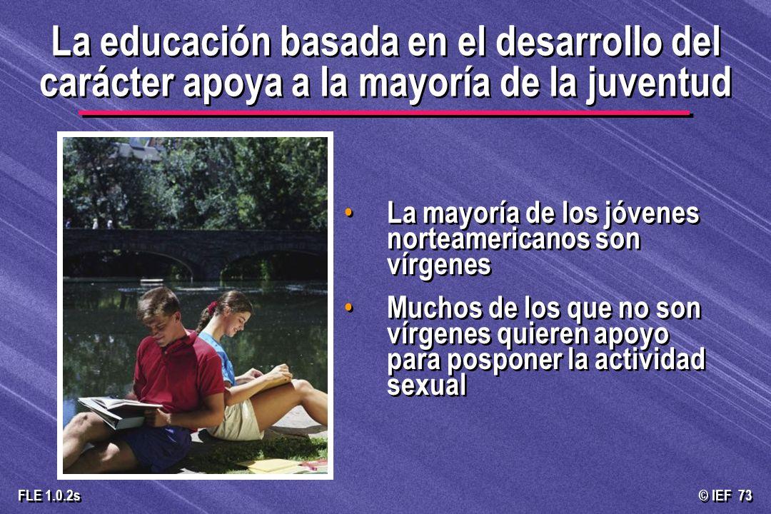 © IEF 73 FLE 1.0.2s La educación basada en el desarrollo del carácter apoya a la mayoría de la juventud La mayoría de los jóvenes norteamericanos son