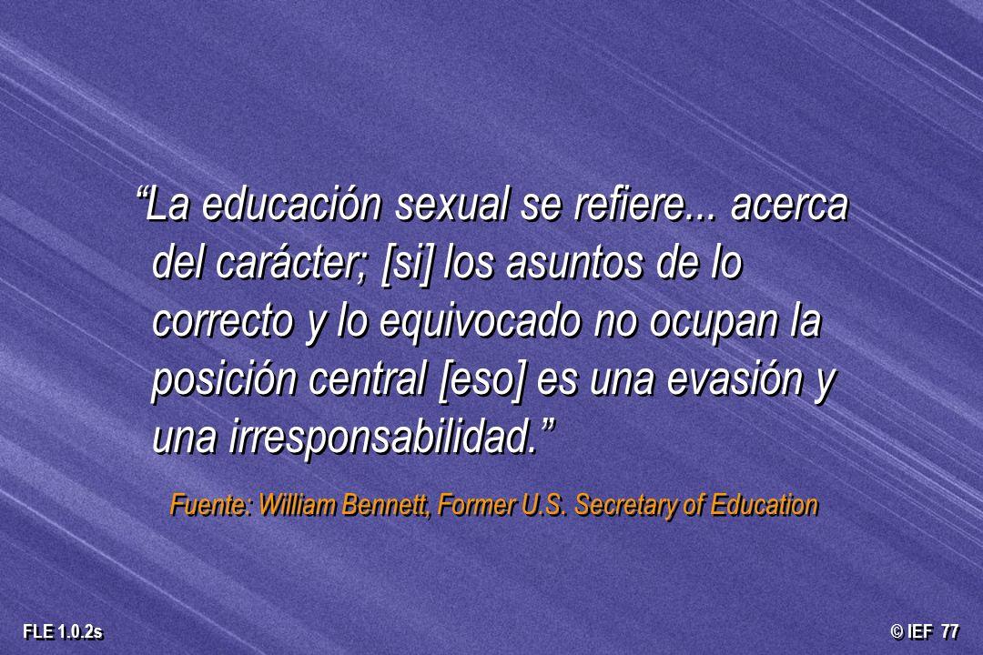 © IEF 77 FLE 1.0.2s La educación sexual se refiere... acerca del carácter; [si] los asuntos de lo correcto y lo equivocado no ocupan la posición centr