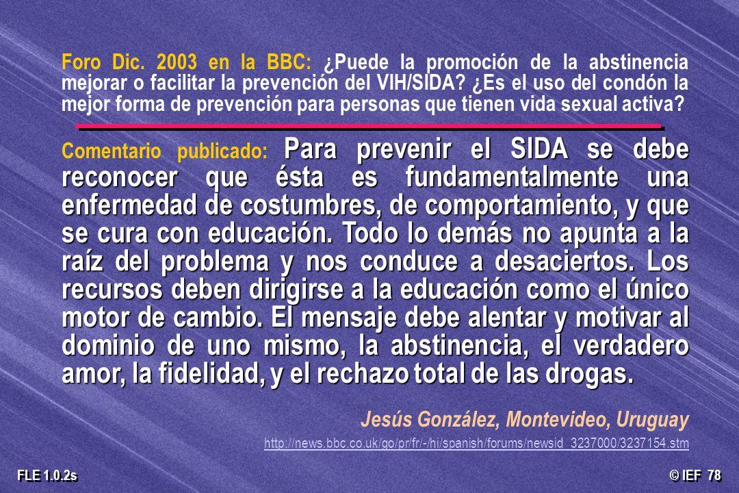 © IEF 78 FLE 1.0.2s Foro Dic. 2003 en la BBC: ¿Puede la promoción de la abstinencia mejorar o facilitar la prevención del VIH/SIDA? ¿Es el uso del con