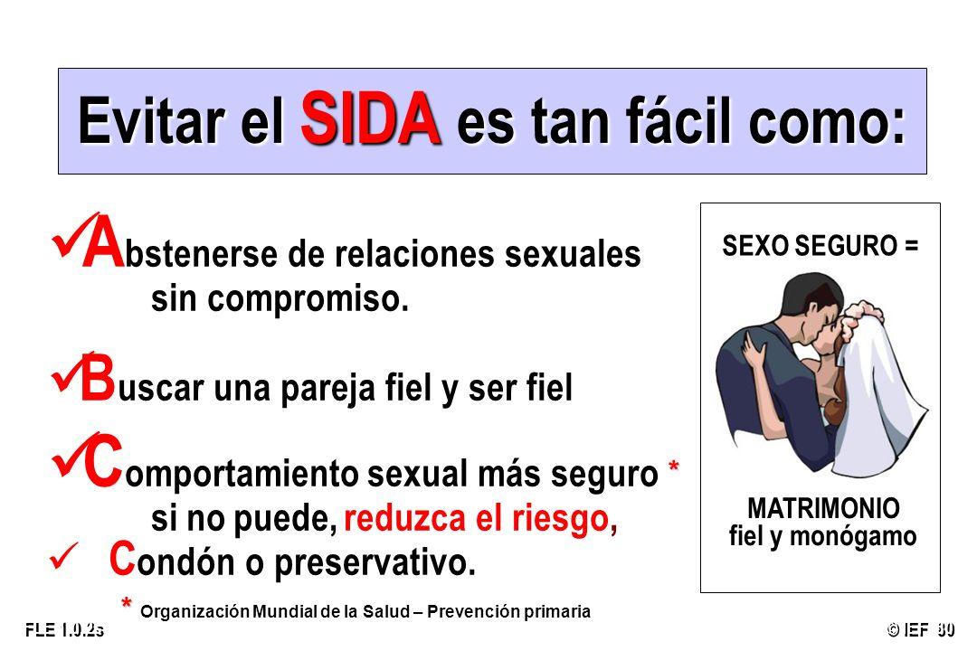 © IEF 80 FLE 1.0.2s Evitar el SIDA es tan fácil como: A bstenerse de relaciones sexuales sin compromiso. B uscar una pareja fiel y ser fiel C omportam