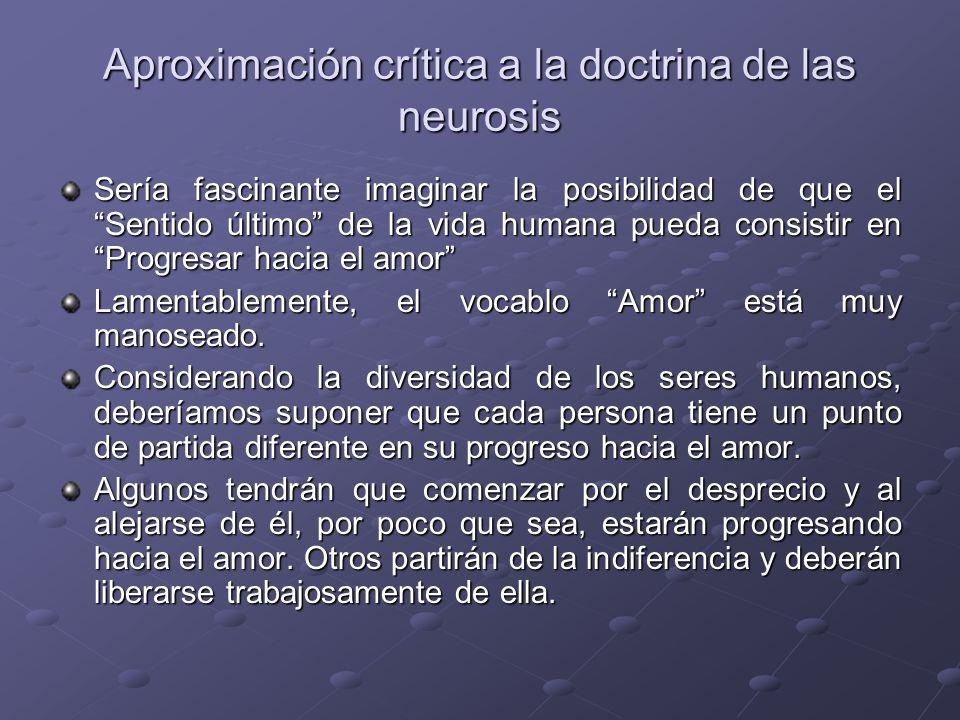 Aproximación crítica a la doctrina de las neurosis Sería fascinante imaginar la posibilidad de que el Sentido último de la vida humana pueda consistir