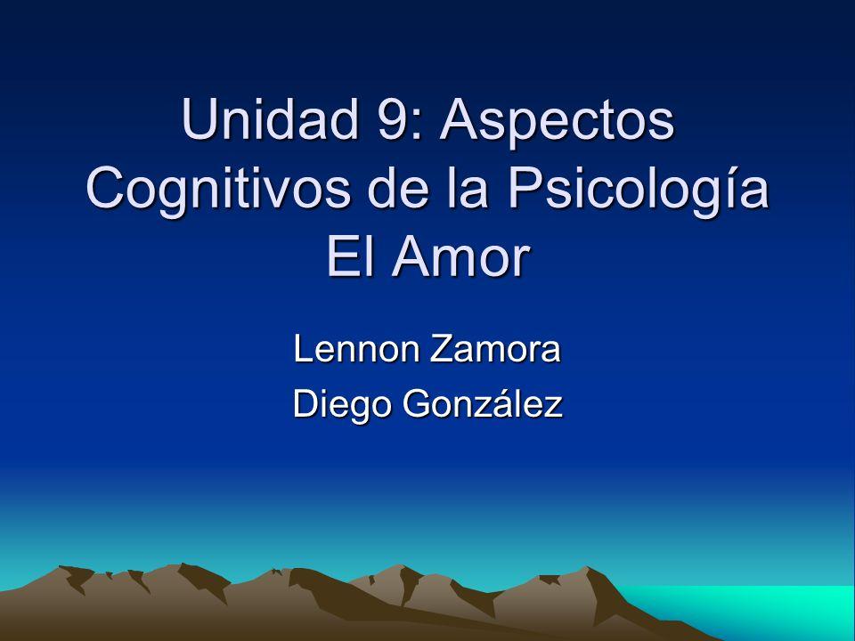 Unidad 9: Aspectos Cognitivos de la Psicología El Amor Lennon Zamora Diego González