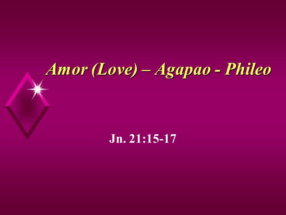 Amor (Love) – Agapao - Phileo u Con este amor Dios sí amó al mundo de pecadores (Jn.