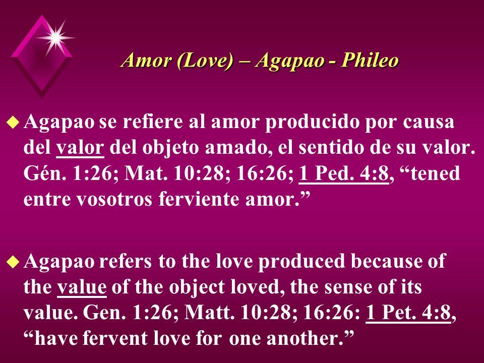Amor (Love) – Agapao - Phileo u Agapao se refiere al amor producido por causa del valor del objeto amado, el sentido de su valor. Gén. 1:26; Mat. 10:2