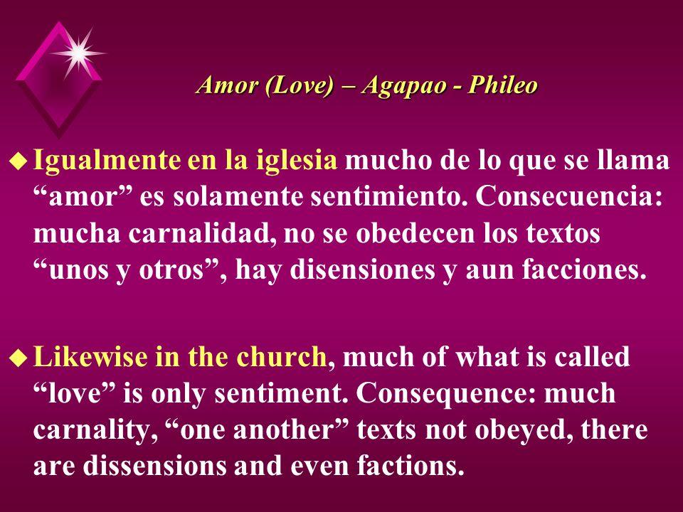 Amor (Love) – Agapao - Phileo u Igualmente en la iglesia mucho de lo que se llama amor es solamente sentimiento. Consecuencia: mucha carnalidad, no se