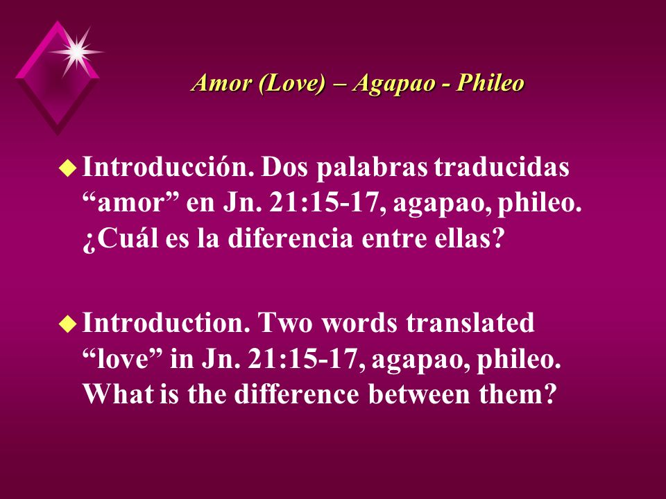 Amor (Love) – Agapao - Phileo u Introducción. Dos palabras traducidas amor en Jn. 21:15-17, agapao, phileo. ¿Cuál es la diferencia entre ellas? u Intr