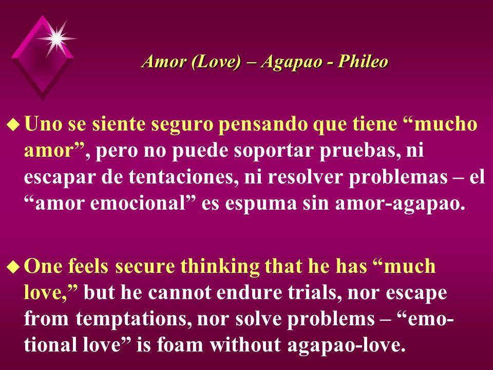 Amor (Love) – Agapao - Phileo u Uno se siente seguro pensando que tiene mucho amor, pero no puede soportar pruebas, ni escapar de tentaciones, ni reso