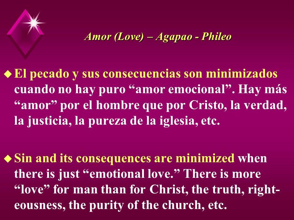 Amor (Love) – Agapao - Phileo u El pecado y sus consecuencias son minimizados cuando no hay puro amor emocional. Hay más amor por el hombre que por Cr