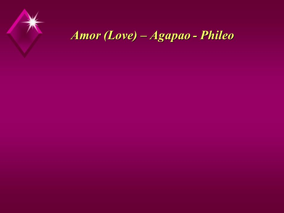 Amor (Love) – Agapao - Phileo