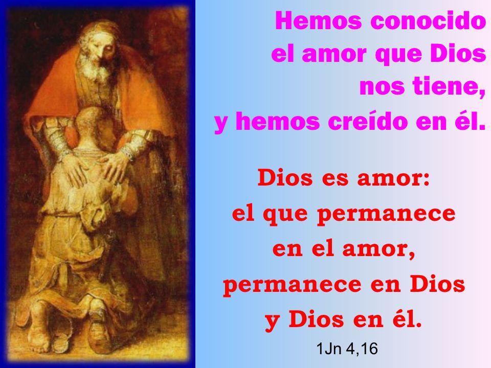 Hemos conocido el amor que Dios nos tiene, y hemos creído en él. Dios es amor: el que permanece en el amor, permanece en Dios y en él. 1Jn 4,16